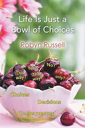 Life Is Just a Bowl of Choices By Robyn Russell