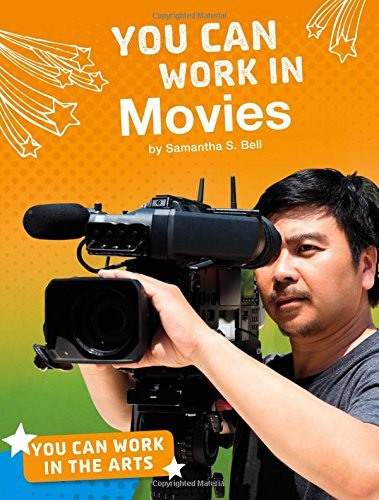 You Can Work in the Arts: You Can Work in Movies By Samantha S. Bell