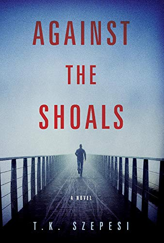 Against the Shoals By T. K. Szepesi