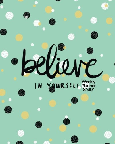 """Believe In Yourself Weekly Planner 8""""x10"""": Weekly Organiser and Motivational Journal to Increase Productivity, Time Management & Happiness   Planner ... Quotes: Volume 5 (Productivity Version 2) By Signature Planner Journals"""