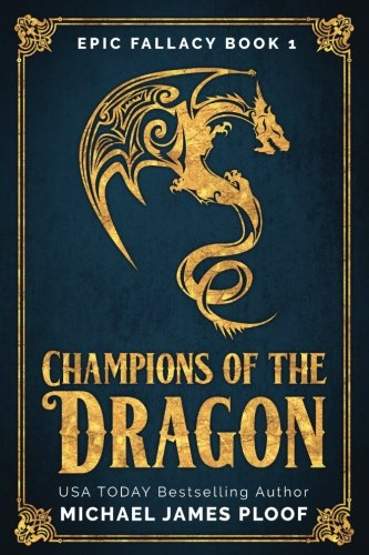 Champions of the Dragon: Epic Fallacy: Volume 1 By Michael James Ploof