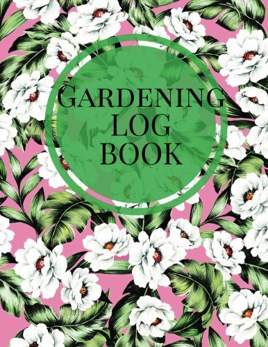 "Gardening Log Book: Pink & Green Floral Garden Journal | Flowers, Vegetables and Fruit Planning | Seasonal & Monthly Checklist, Garden Plan, Plant ... | 8.5""x11"" PAPERBACK: Volume 7 (Horticulture) By Signature Planner Journals"