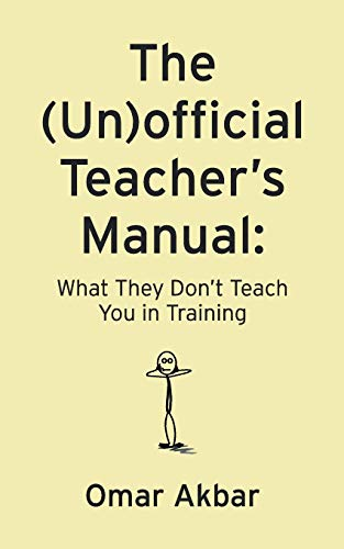 The (Un)official Teacher's Manual: What They Don't Teach You in Training By Omar Akbar