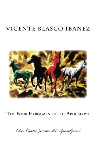 The Four Horsemen of the Apocalypse: (Los Cuatro Jinettes del Apocalipsis) By Vicente Blasco Ibanez