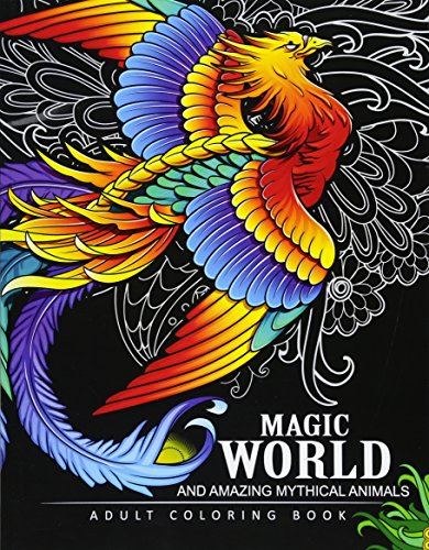 Magical World and Amazing Mythical Animals: Adult Coloring Book Centaur, Phoenix, Mermaids, Pegasus, Unicorn, Dragon, Hydra and other. By Adult Coloring Book