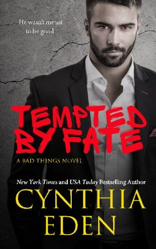 Tempted By Fate: Volume 6 (Bad Things) By Cynthia Eden
