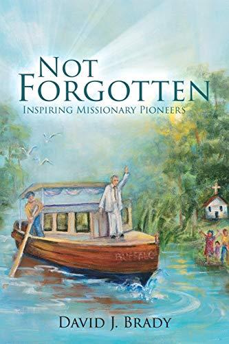 Not Forgotten By David J Brady