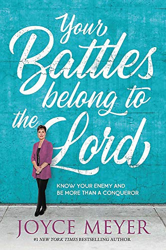 Your Battles Belong to the Lord By Joyce Meyer