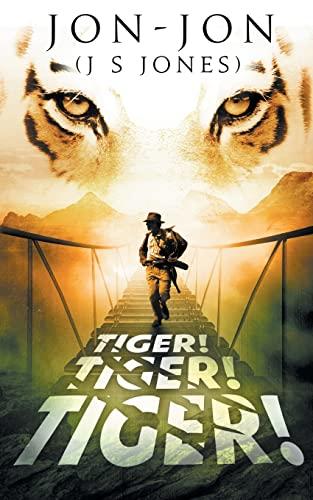Tiger! Tiger! Tiger! By Jon-Jon J S Jones