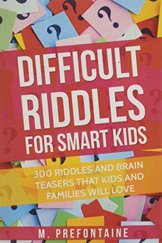 Difficult Riddles For Smart Kids: 300 Difficult Riddles And Brain Teasers Families Will Love By M Prefontaine