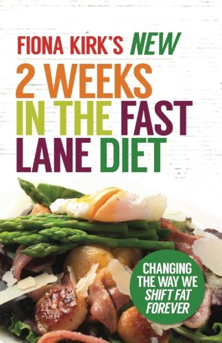 The New 2 Weeks in the Fast Lane Diet: Changing the Way We Shift Fat Forever! By Fiona Kirk