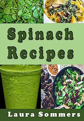Spinach Recipes By Laura Sommers