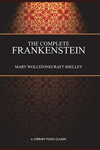 The Complete Frankenstein By Mary Shelley
