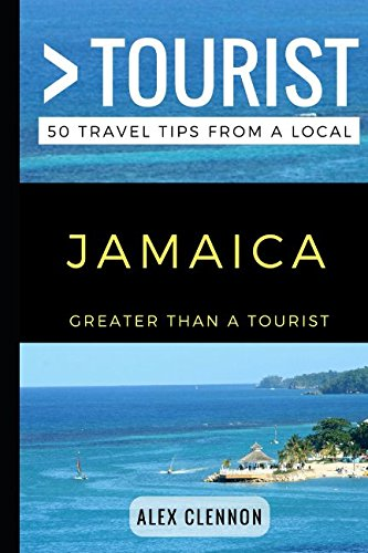Greater Than a Tourist ? JAMAICA: 50 Travel Tips from a Local By Greater Than a Tourist