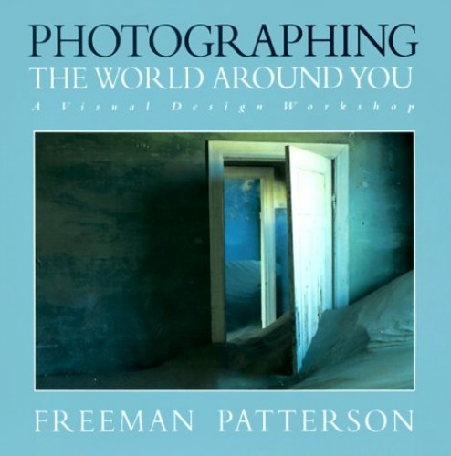 Photographing the World Around You By Freeman Patterson