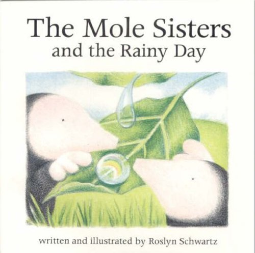 The Mole Sisters and Rainy Day By Roslyn Schwartz