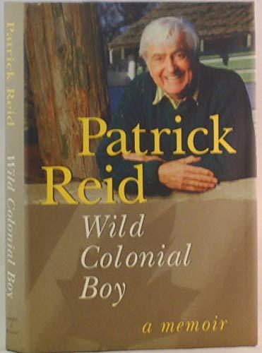 Wild colonial boy: A memoir By Patrick Reid