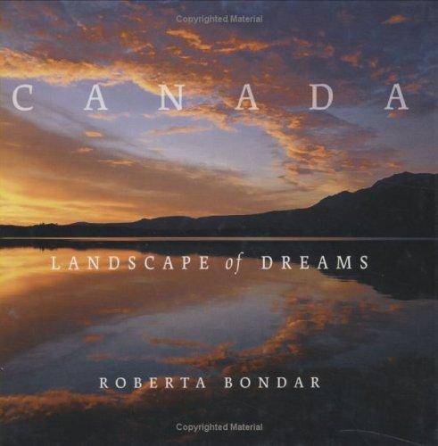 Canada a Landscape of Dreams By Dr Roberta Bondar