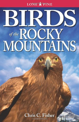 Birds of the Rocky Mountains By Chris Fisher