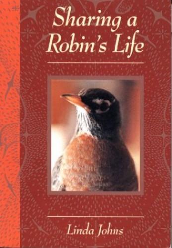 Sharing a Robin's Life By Linda Johns