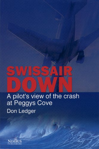 Swissair Down : A Pilot's View of the Crash at Peggys Cove By ledger-don