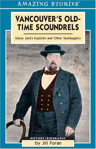 Vancouver's Old-Time Scoundrels By Jill Foran