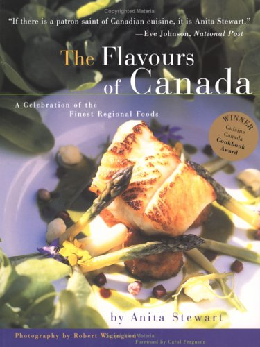 The Flavours of Canada: A Collection of the Finest Regional Foods By Anita Stewart