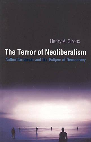The Terror of Neoliberalism By Henry A. Giroux