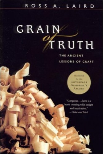 Grain of Truth: The Ancient Lessons of Craft by Ross A. Laird