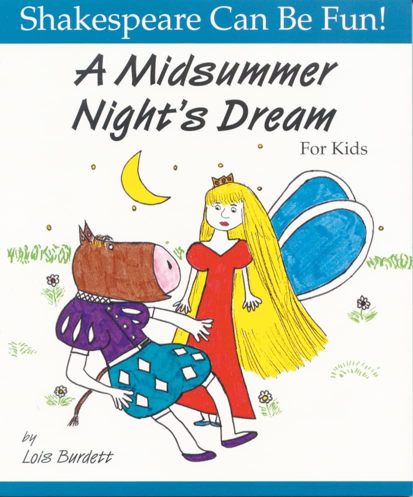 Midsummer Night's Dream: Shakespeare Can Be Fun By Lois Burdett