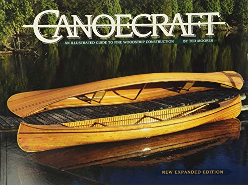 Canoecraft: An Illustrated Guide to Fine Woodstrip Construction By Ted Moores