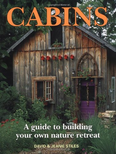 Cabins: A Guide to Building Your Own Nature Retreat By David Stiles