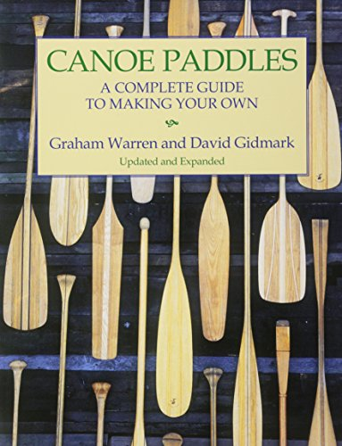 Canoe Paddles: A Complete Guide to Making Your Own by Graham Warren