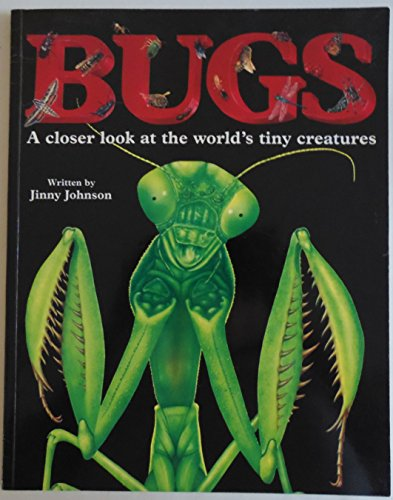 Bugs: a Closer Look at the World's Tiny Creatures Edition: First By Jinny Johnson