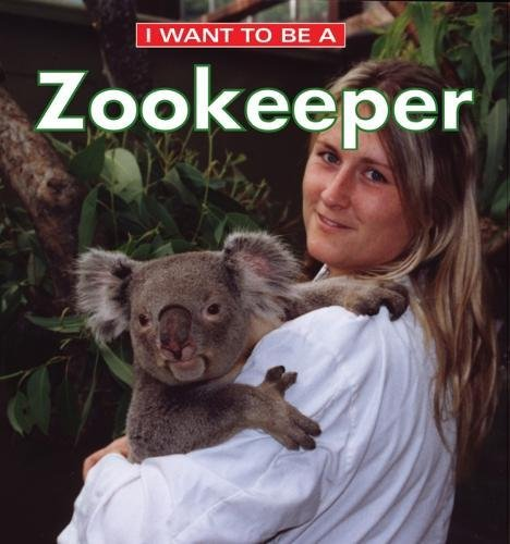 I Want to Be a Zookeeper By Dan Liebman