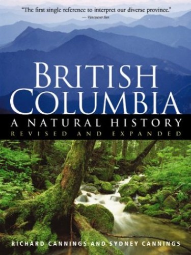 Title: British Columbia A Natural History By Richard Cannings;Sydney Cannings