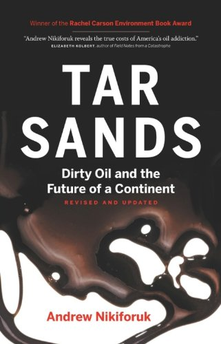 Tar Sands: Dirty Oil and the Future of a Continent, Revised and Updated Edition By Andrew Nikiforuk