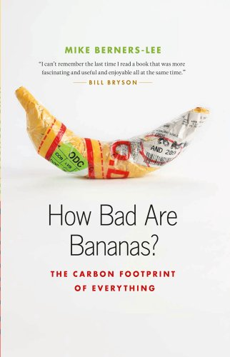 How Bad Are Bananas?: The Carbon Footprint of Everything By Mike Berners-Lee (Lancaster University)