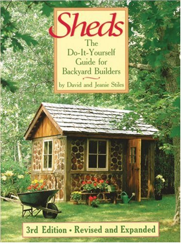 Sheds: The Do it yourself Guide (3rd Edition): The Do-it-yourself Guide for Backyard Builders By David Stiles