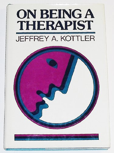 On Being a Therapist By Jeffrey A. Kottler, Ph.D.