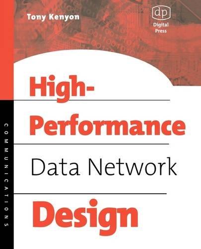 High Performance Data Network Design By Tony Kenyon (Chief Technical Officer (CTO), Advisor Technologies Ltd., Berkshire, UK.)