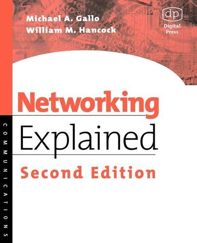 Networking Explained By Michael Gallo (Associate Professor, Florida Institute of Technology co-founder of a successful Internet service provider)