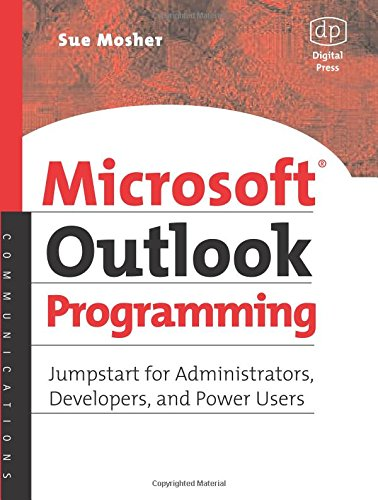 Microsoft Outlook Programming: Jumpstart for Administrators, Developers, and Power Users By Sue Mosher (Author of several Microsoft Outlook and Exchange books and President, Turtleflock, Arlington, VA, USA)