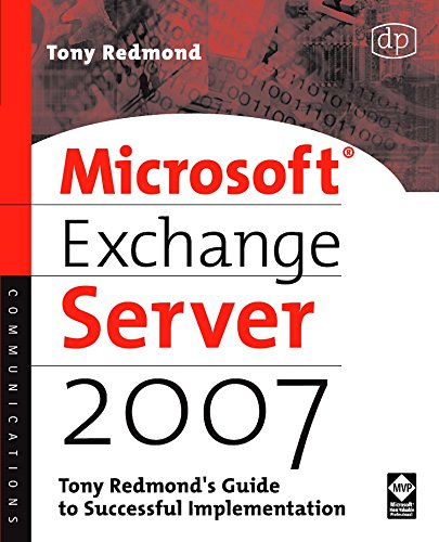 Microsoft Exchange Server 2007: Tony Redmond's Guide to Successful Implementation By Tony Redmond