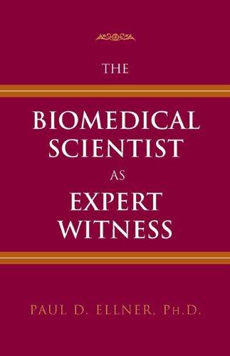 The Biomedical Scientist as Expert Witness By Paul D Ellner