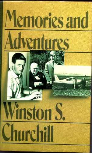 Memories and Adventures By Sir Winston S Churchill, K G