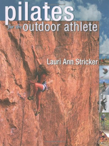 Pilates for the Outdoor Athlete by Lauri Ann Stricker
