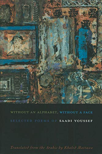 Without An Alphabet, Without A Face By Saadi Youssef