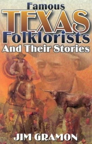 Famous Texas Folklorists and Their Stories By Jim Gramon