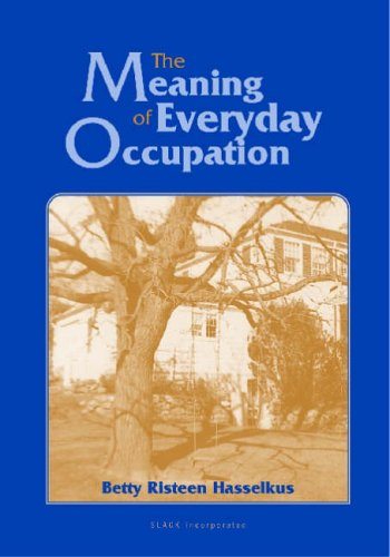 The Meaning of Everyday Occupation By Betty R. Hasselkus